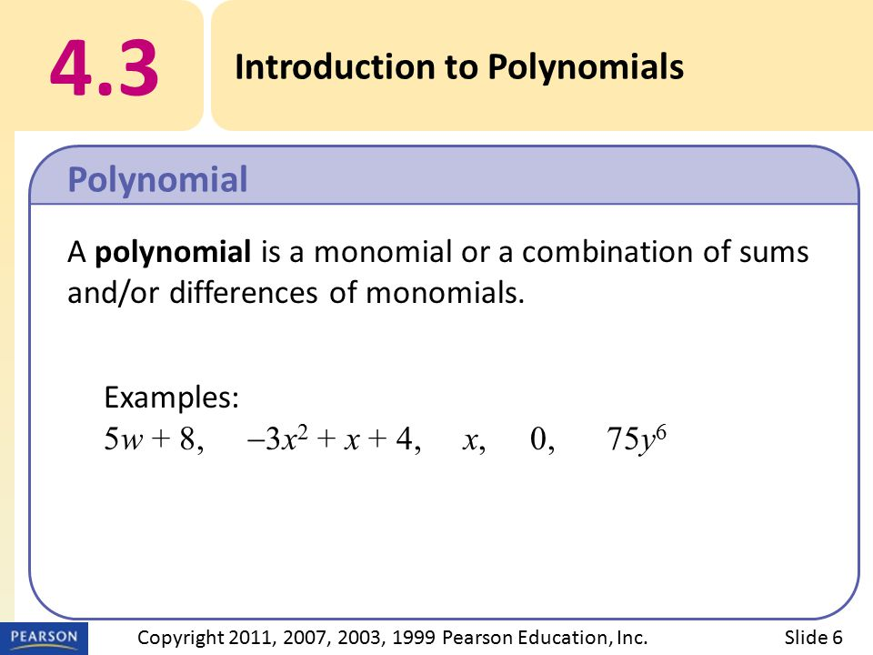 Examples: 5w + 8,  3x 2 + x + 4, x, 0, 75y 6 A polynomial is a monomial or a combination of sums and/or differences of monomials.