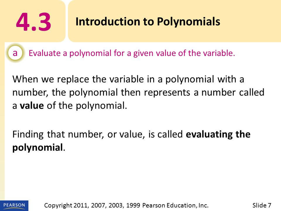 When we replace the variable in a polynomial with a number, the polynomial then represents a number called a value of the polynomial.
