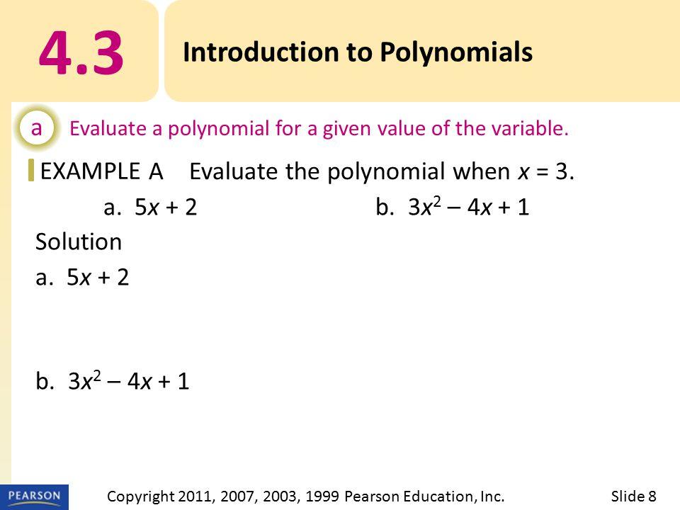 EXAMPLE a. 5x + 2b. 3x 2 – 4x + 1 Solution a. 5x + 2 = 5 · 3 + 2 = 15 + 2 = 17 b. 3x 2 – 4x + 1 = 3 · 3 2 – 4 · 3 + 1 = 3 · 9 – 4 · 3 + 1 = 27 – 12 +