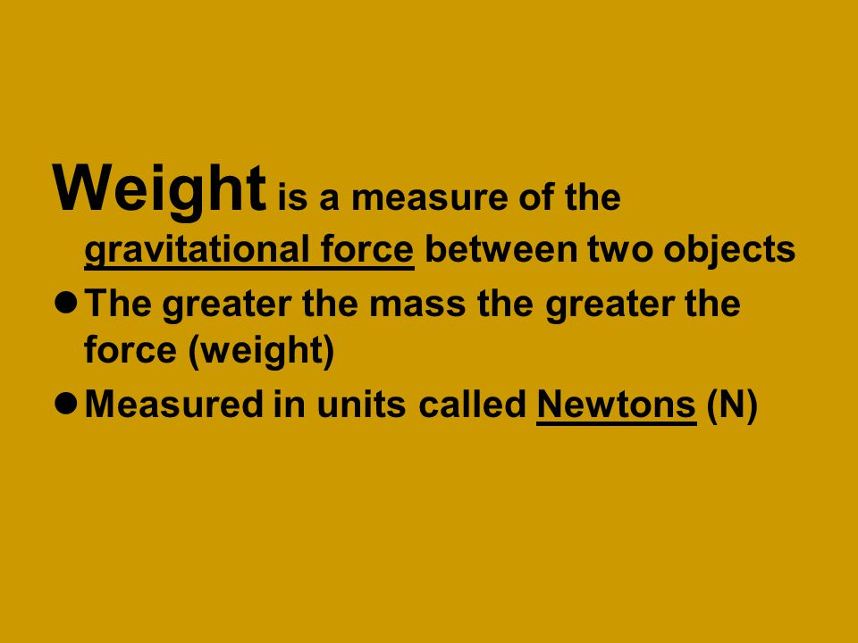 Weight depends on mass and gravity A 10-kilogram rock has the same mass no matter where it is in the universe. On Earth, the10 kg. rock weighs 98 N..