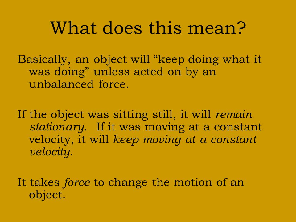 Newton's First Law An object at rest will remain at rest and an object that is moving at constant velocity will continue moving at constant velocity u
