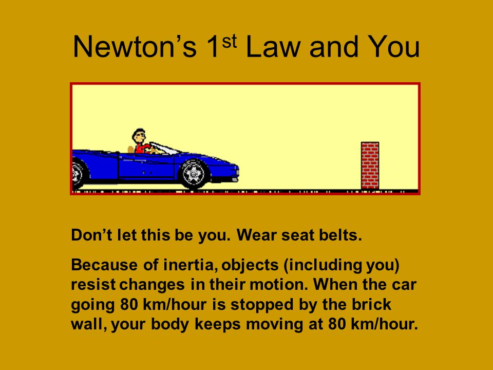 Newton's First Law is also called the Law of Inertia Inertia: the tendency of an object to resist changes in its motion The First Law states that all