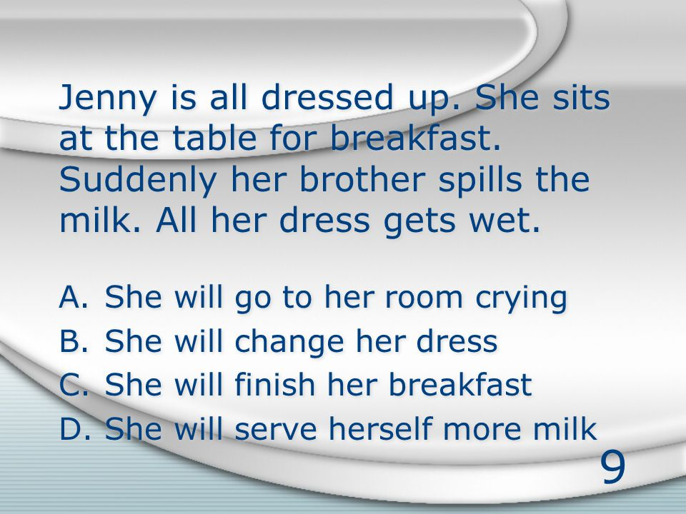 9 Jenny is all dressed up. She sits at the table for breakfast.