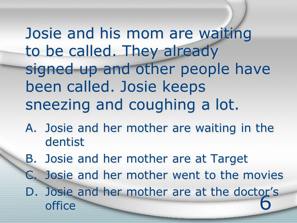 6 Josie and his mom are waiting to be called.