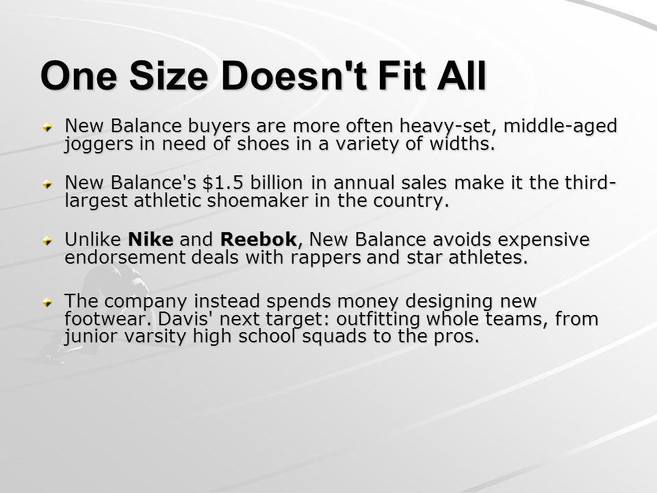 One Size Doesn t Fit All New Balance buyers are more often heavy-set, middle-aged joggers in need of shoes in a variety of widths.