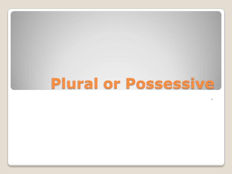 Irregular Plural Nouns 2.Form an irregular plural possessive noun add an 's.