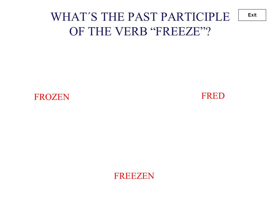 "WHAT´S THE PAST PARTICIPLE OF THE VERB ""STAND""? STOOD STUNDSTANDED Exit"