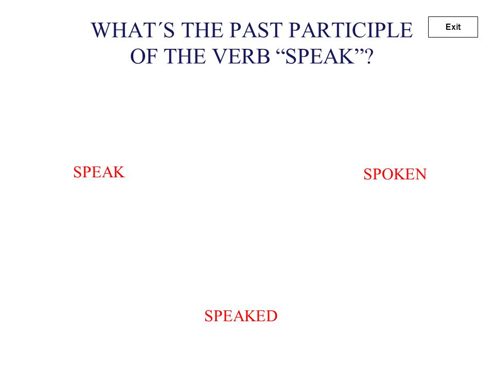 "WHAT´S THE PAST PARTICIPLE OF THE VERB ""TAKE""? TAKEN TOOK TAKED Exit"