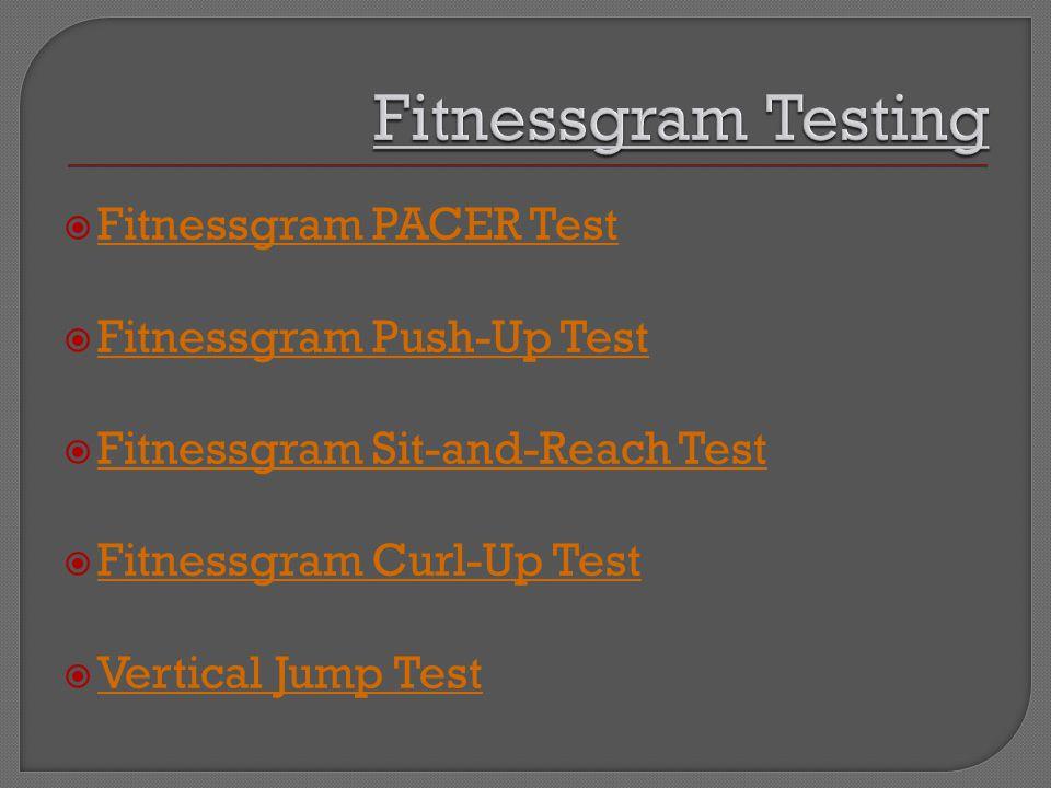  Fitnessgram PACER Test Fitnessgram PACER Test  Fitnessgram Push-Up Test Fitnessgram Push-Up Test  Fitnessgram Sit-and-Reach Test Fitnessgram Sit-a
