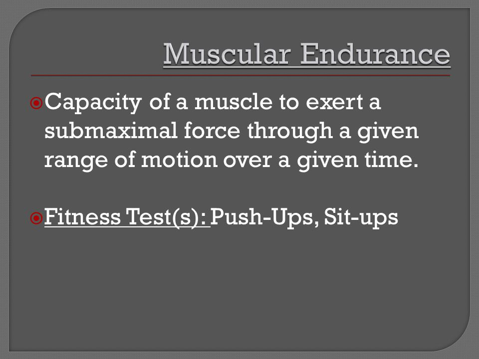  Capacity of a muscle to exert a submaximal force through a given range of motion over a given time.