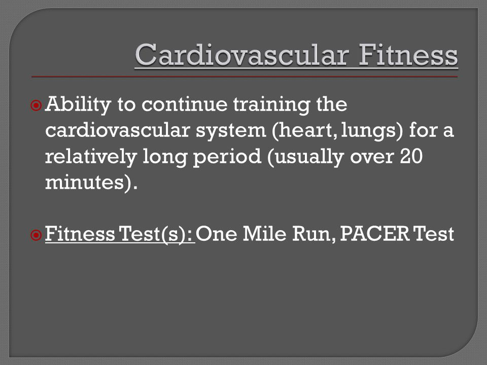  Ability to continue training the cardiovascular system (heart, lungs) for a relatively long period (usually over 20 minutes).