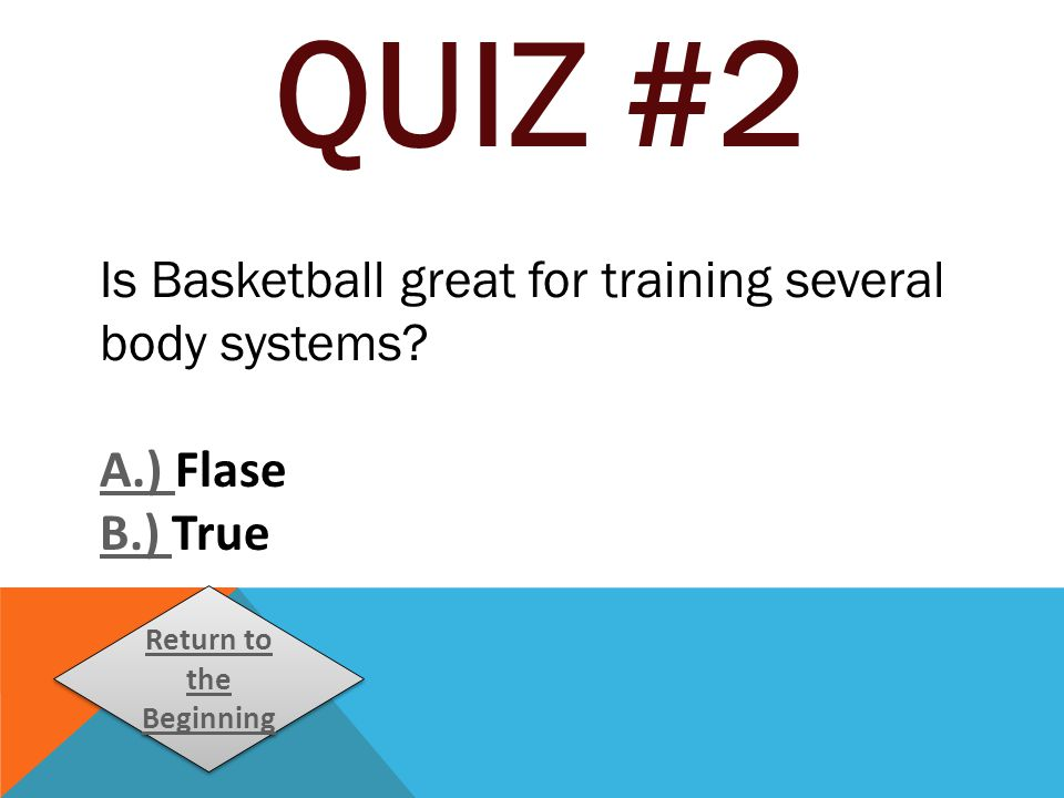 QUIZ #2 Is Basketball great for training several body systems.