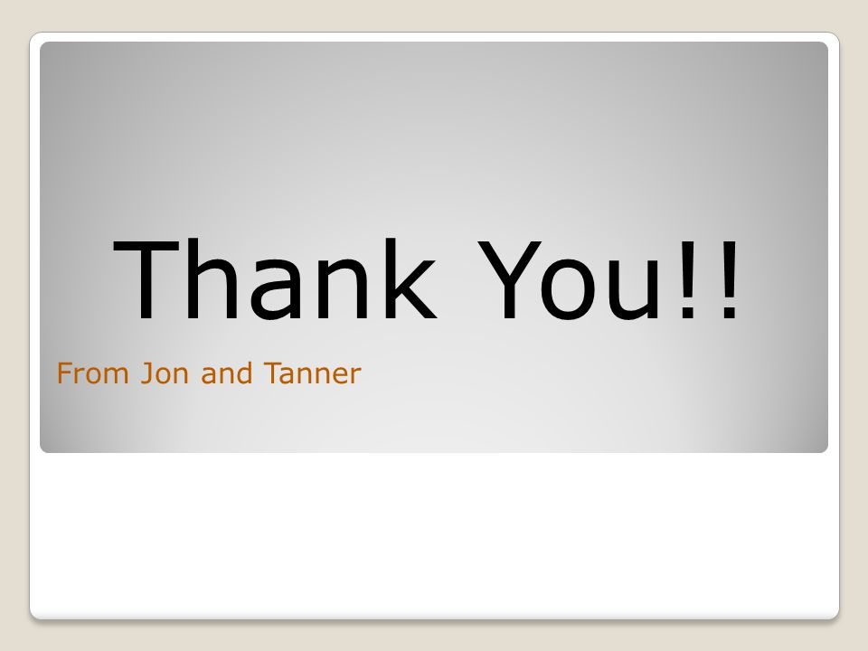 Thank You!! From Jon and Tanner