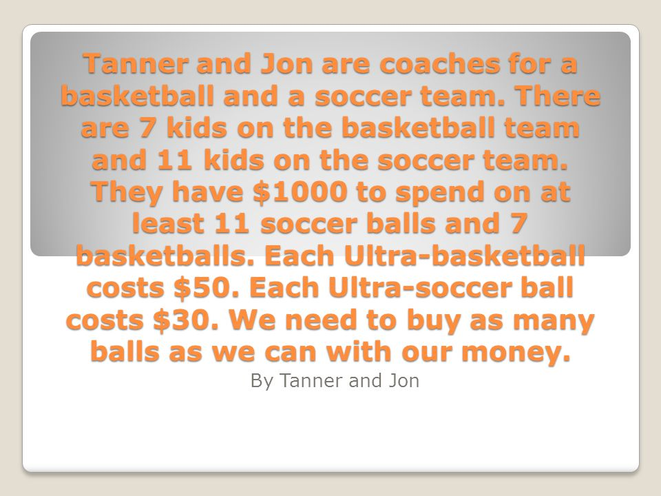 Tanner and Jon are coaches for a basketball and a soccer team.