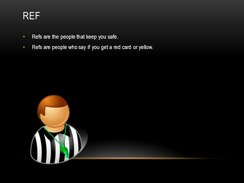 REF Refs are the people that keep you safe.