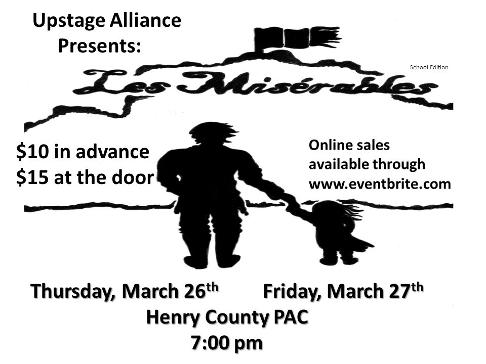 School Edition Upstage Alliance Presents: Thursday, March 26 th Friday, March 27 th Henry County PAC 7:00 pm Online sales available through www.eventbrite.com $10 in advance $15 at the door