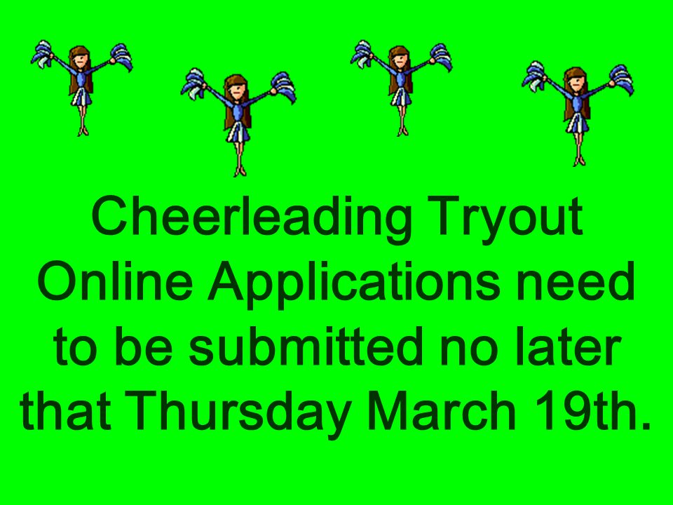 Cheerleading Tryout Online Applications need to be submitted no later that Thursday March 19th.
