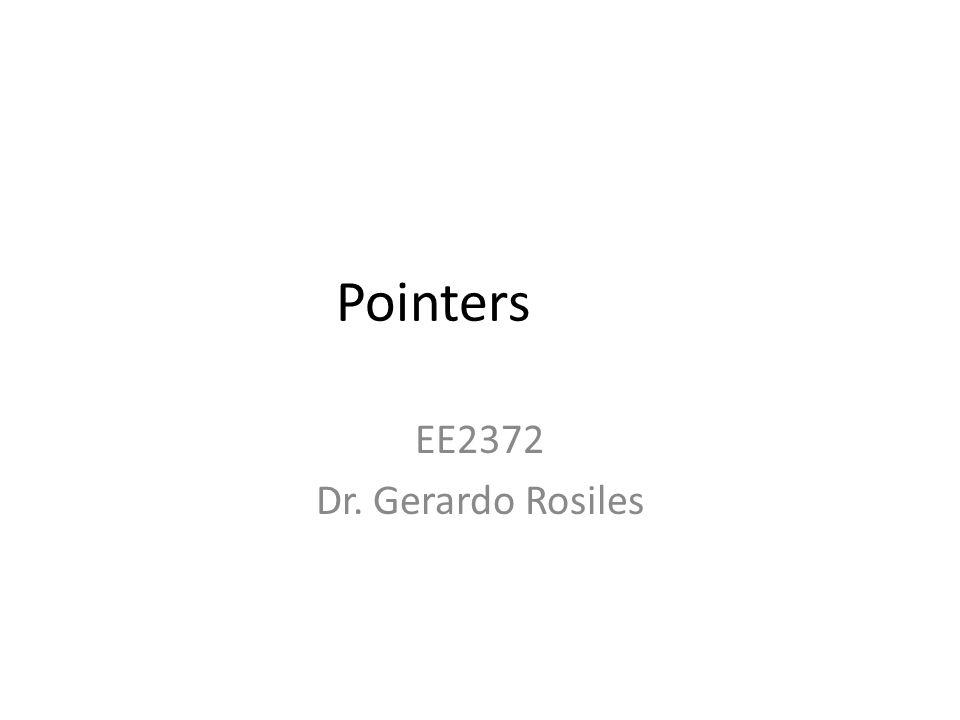 Pointers EE2372 Dr. Gerardo Rosiles