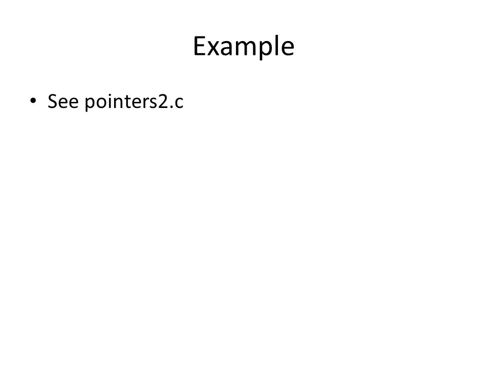 Example See pointers2.c