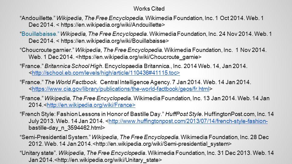 "Works Cited ""Andouillette."" Wikipedia, The Free Encyclopedia. Wikimedia Foundation, Inc. 1 Oct 2014. Web. 1 Dec 2014. ""Bouillabaisse."" Wikipedia, The"