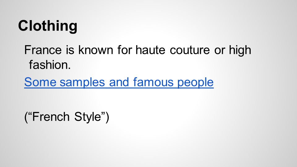 """France is known for haute couture or high fashion. Some samples and famous people (""""French Style"""") Clothing"""