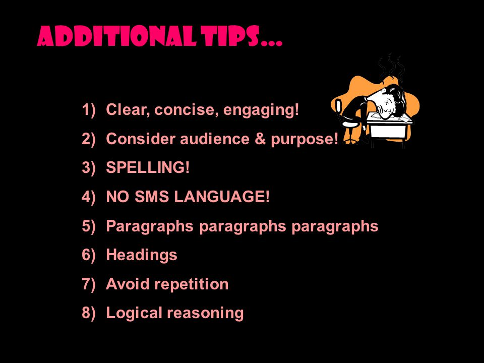 ADDITIONAL TIPS… 1)Clear, concise, engaging. 2)Consider audience & purpose.