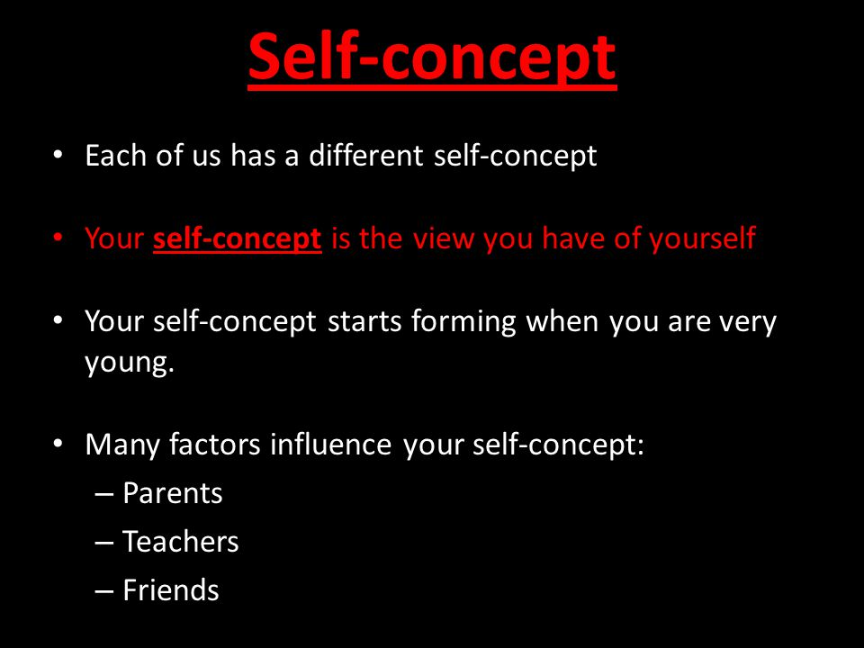 Self-concept Each of us has a different self-concept Your self-concept is the view you have of yourself Your self-concept starts forming when you are very young.