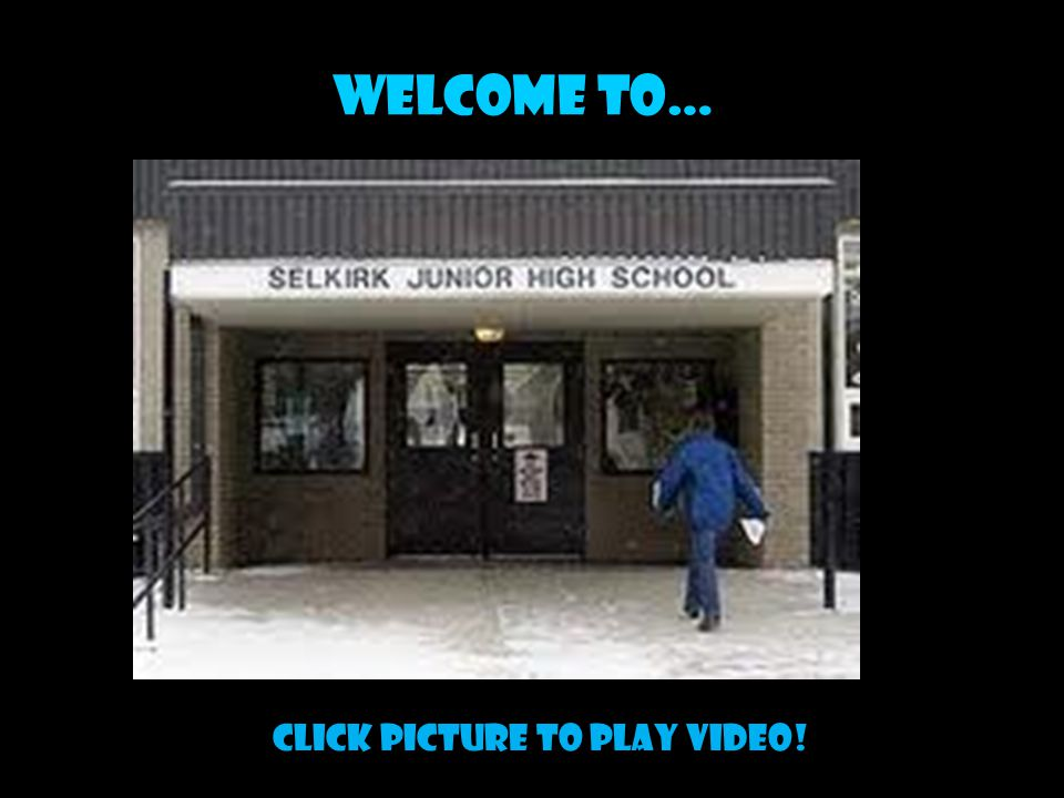 WELCOME TO… Click picture to play video!