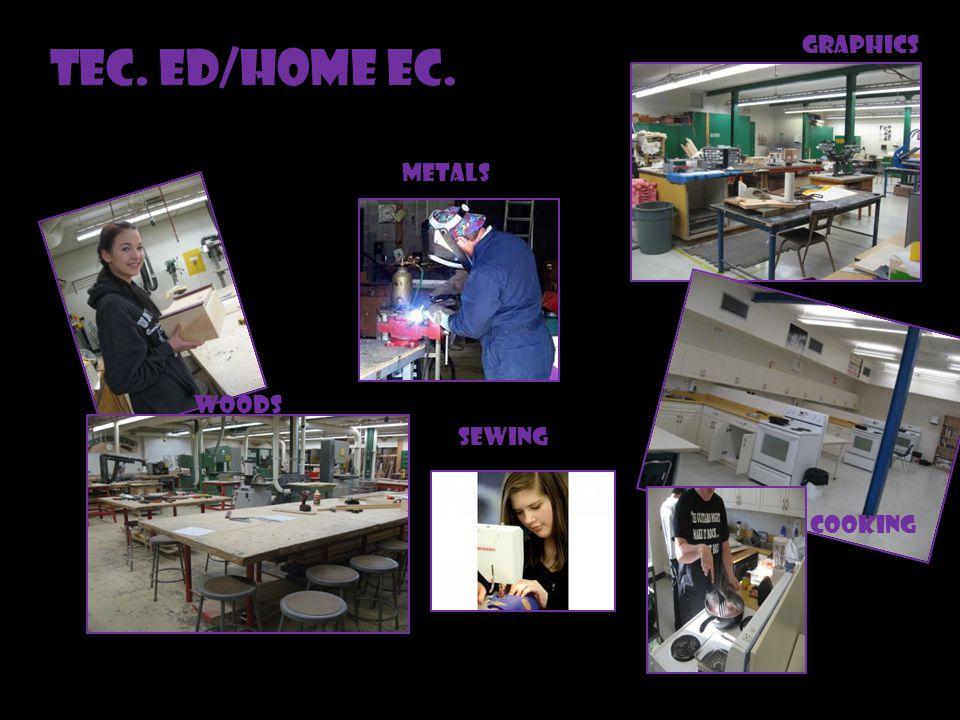 TEC. ED/HOME EC. GRAPHICS WOODS mETALS COOKING SEWING