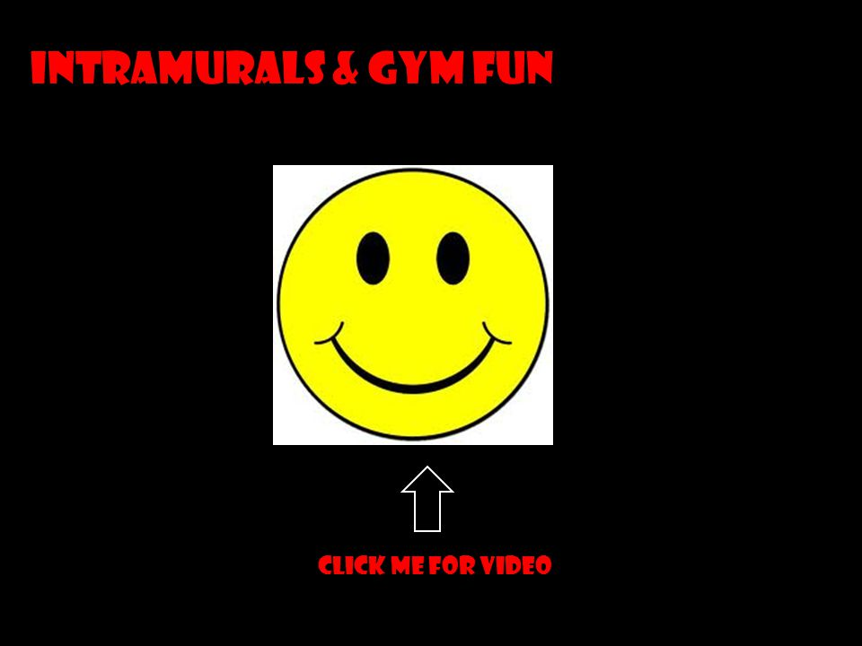 Intramurals & gym fun Click me for video