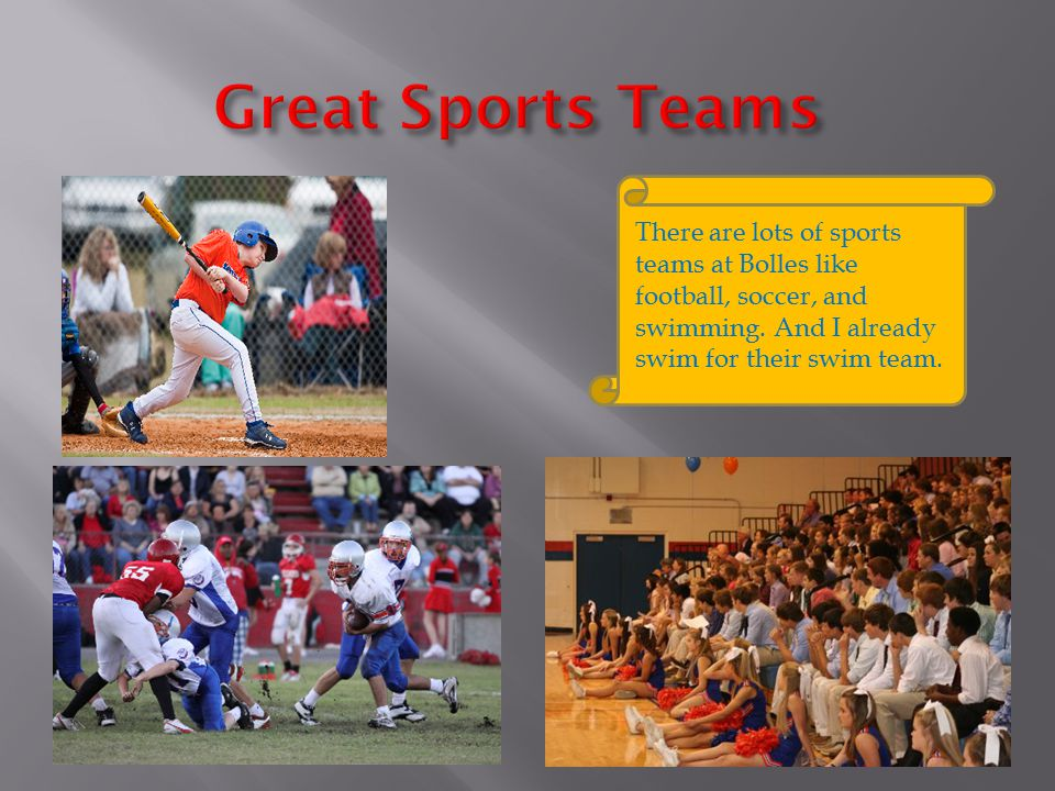 There are lots of sports teams at Bolles like football, soccer, and swimming.