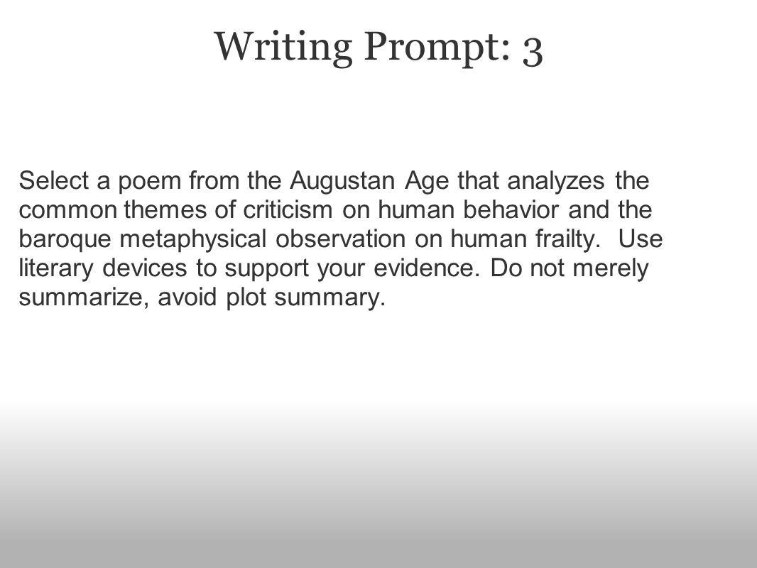Writing Prompt: 3 Select a poem from the Augustan Age that analyzes the common themes of criticism on human behavior and the baroque metaphysical observation on human frailty.