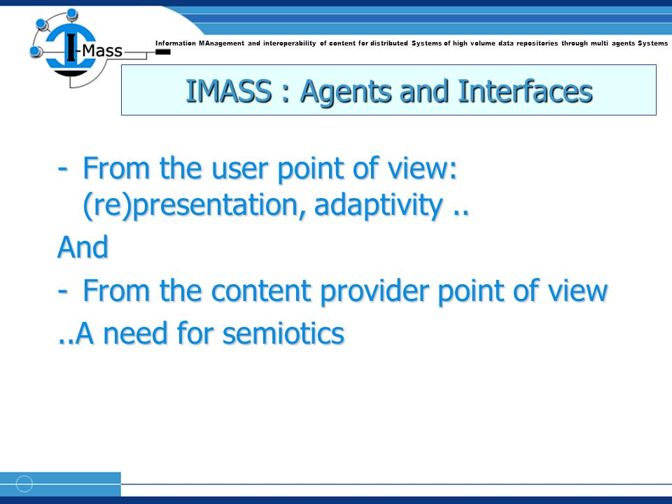 Information MAnagement and interoperability of content for distributed Systems of high volume data repositories through multi agents Systems IMASS : Agents and Interfaces -From the user point of view: (re)presentation, adaptivity..