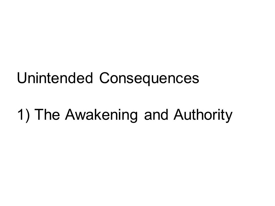 Unintended Consequences 1) The Awakening and Authority