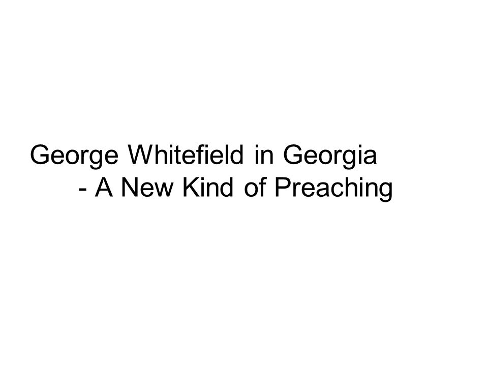 George Whitefield in Georgia - A New Kind of Preaching