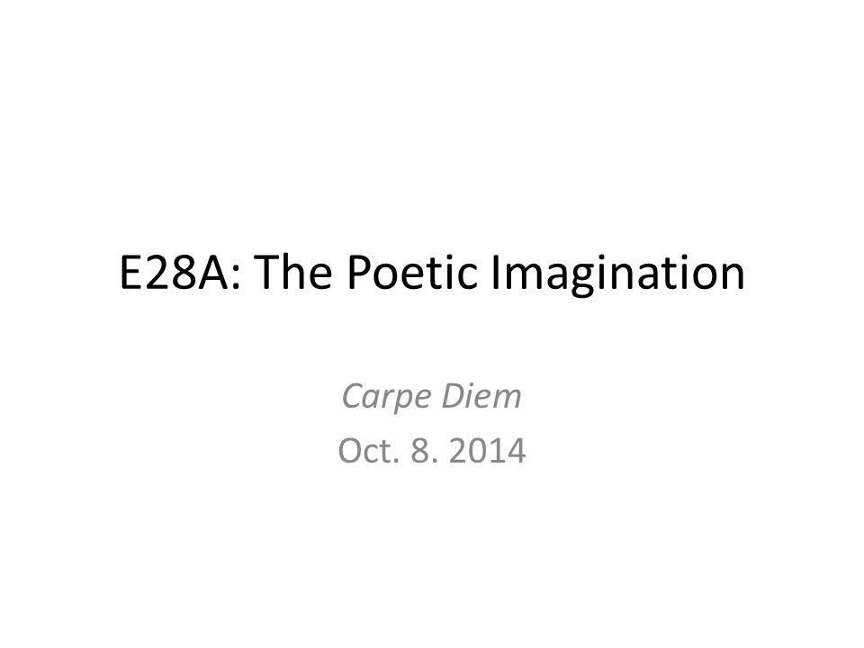 E28A: The Poetic Imagination Carpe Diem Oct. 8. 2014