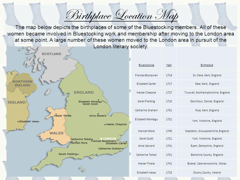 Bluestocking Year Birthplace Frances Boscawen1719St. Clere, Kent, England Elizabeth Carter1717Deal, Kent, England Hester Chapone1727Twywell, Northampt