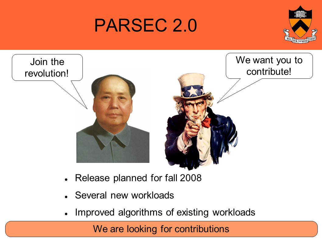 PARSEC 2.0 Release planned for fall 2008 Several new workloads Improved algorithms of existing workloads We want you to contribute.