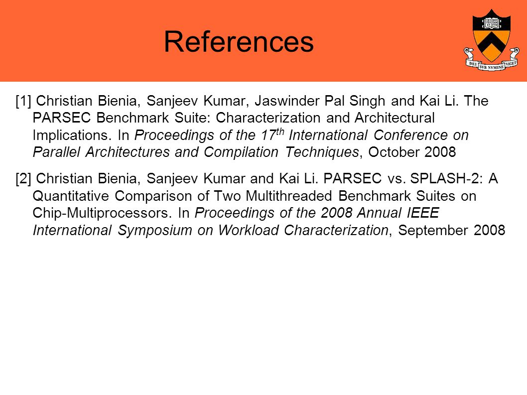 References [1] Christian Bienia, Sanjeev Kumar, Jaswinder Pal Singh and Kai Li.