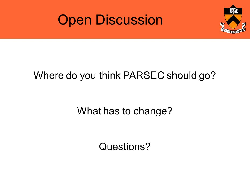 Open Discussion Where do you think PARSEC should go What has to change Questions