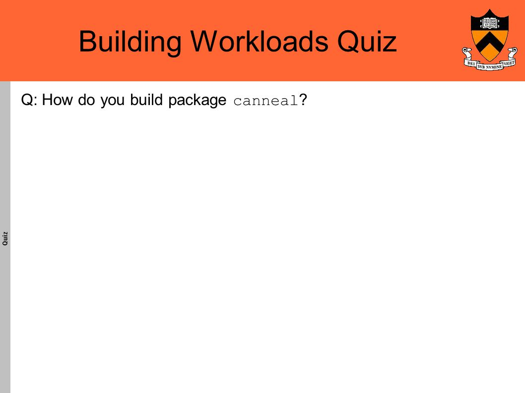 Building Workloads Quiz Quiz Q: How do you build package canneal