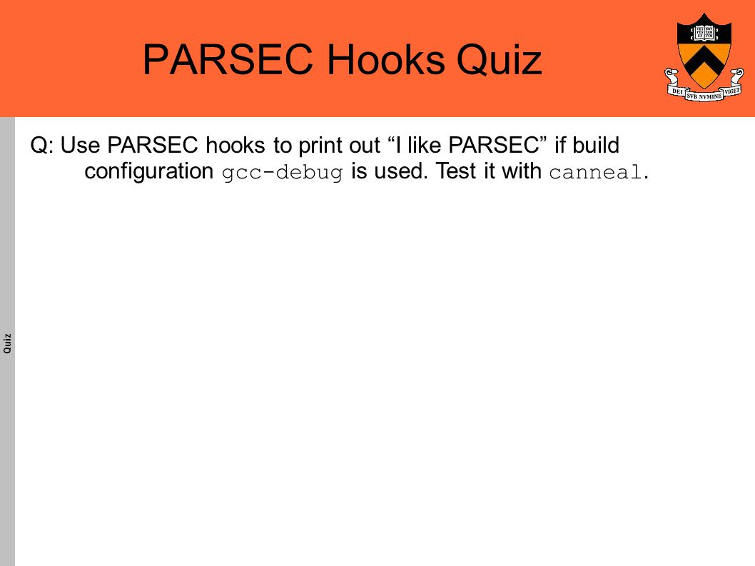 PARSEC Hooks Quiz Quiz Q: Use PARSEC hooks to print out I like PARSEC if build configuration gcc-debug is used.