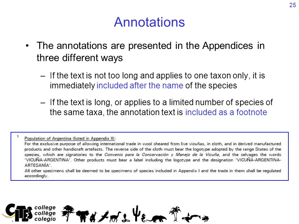 25 Annotations The annotations are presented in the Appendices in three different ways –If the text is not too long and applies to one taxon only, it