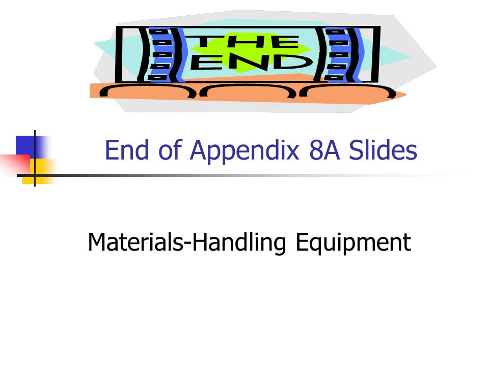 End of Appendix 8A Slides Materials-Handling Equipment