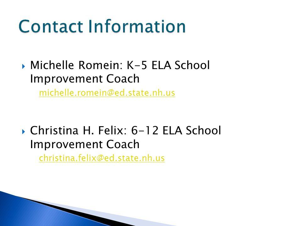  Michelle Romein: K-5 ELA School Improvement Coach michelle.romein@ed.state.nh.us  Christina H.