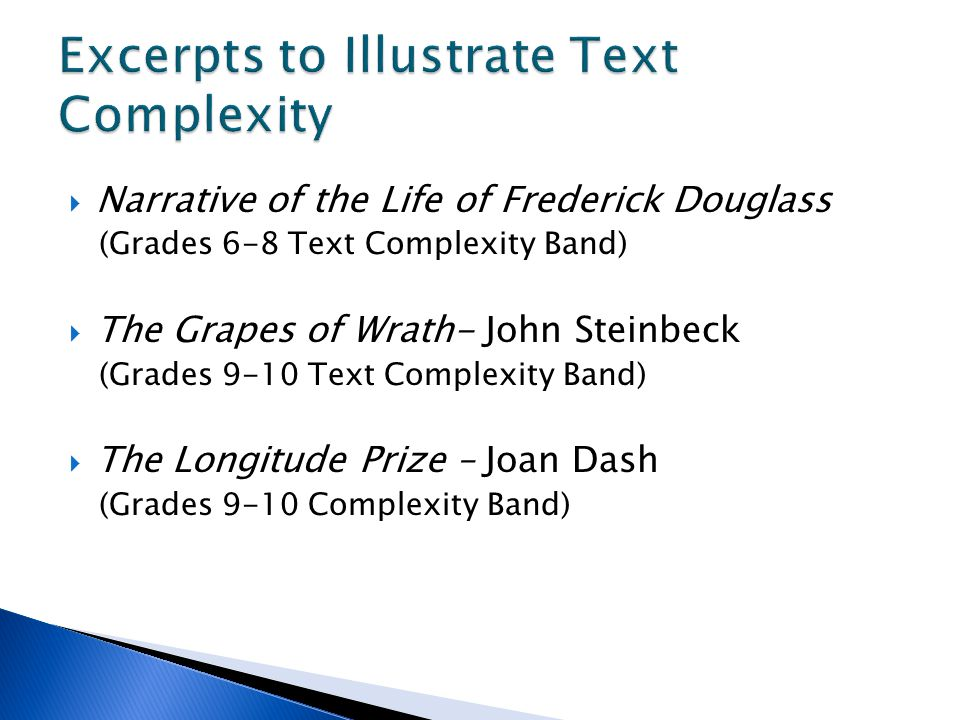  Narrative of the Life of Frederick Douglass (Grades 6-8 Text Complexity Band)  The Grapes of Wrath- John Steinbeck (Grades 9-10 Text Complexity Band)  The Longitude Prize – Joan Dash (Grades 9-10 Complexity Band)