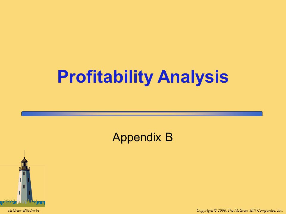 Copyright © 2008, The McGraw-Hill Companies, Inc.McGraw-Hill/Irwin Appendix B Profitability Analysis