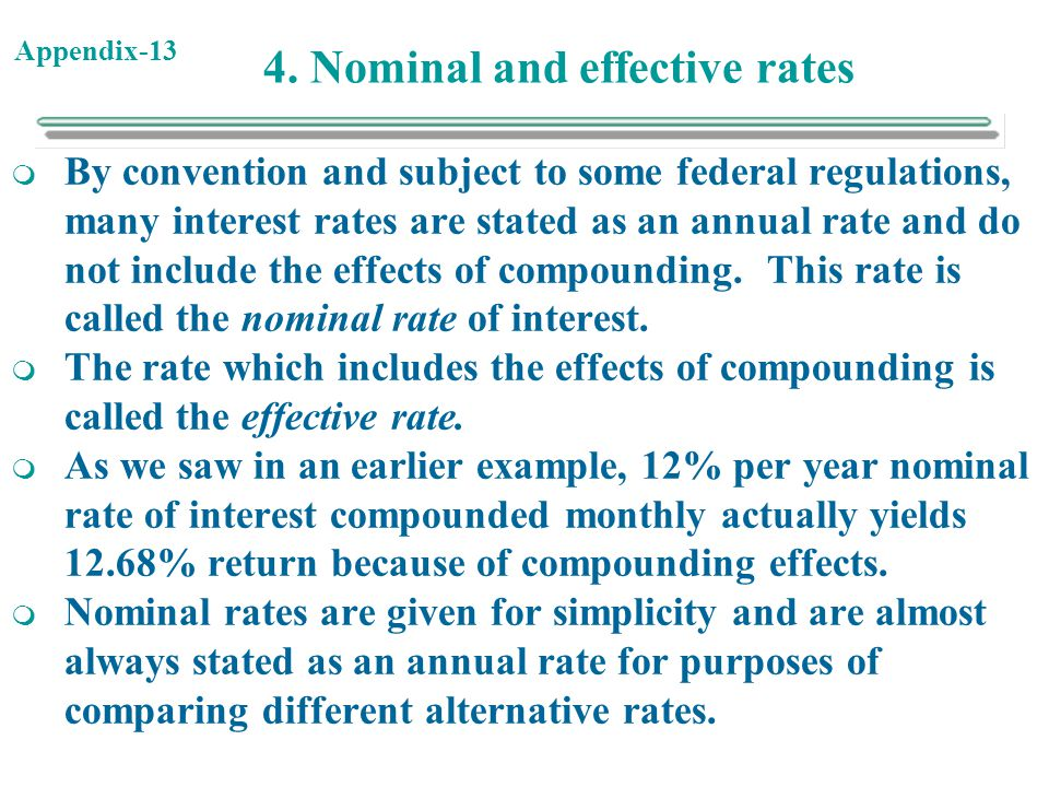 Appendix-13 4. Nominal and effective rates  By convention and subject to some federal regulations, many interest rates are stated as an annual rate a