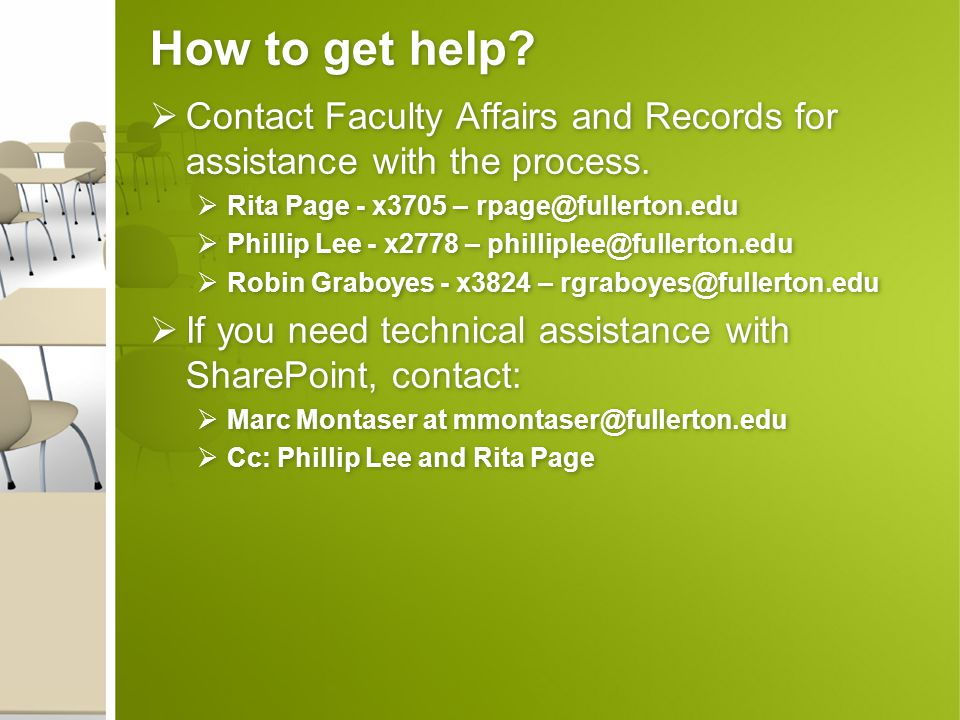 How to get help?  Contact Faculty Affairs and Records for assistance with the process.  Rita Page - x3705 – rpage@fullerton.edu  Phillip Lee - x277