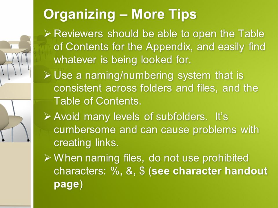 Organizing – More Tips  Reviewers should be able to open the Table of Contents for the Appendix, and easily find whatever is being looked for.  Use